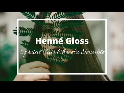 Recette henné gloss cuir chevelu sensible DIY