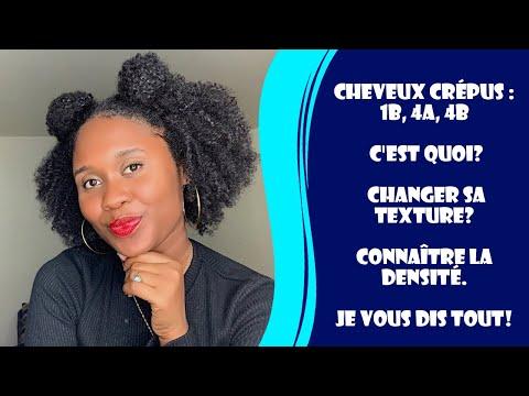 Cheveux crépus : 1b, 4A, 4b c'est quoi? changer sa texture? connaître la densité. Je vous dis tout!